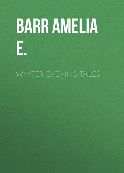 Barr Amelia E. Winter Evening Tales недорого