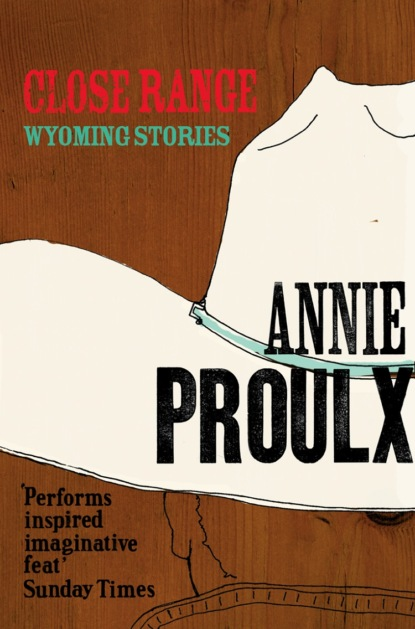 Annie Proulx Close Range: Brokeback Mountain and other stories annie proulx bad dirt wyoming stories 2