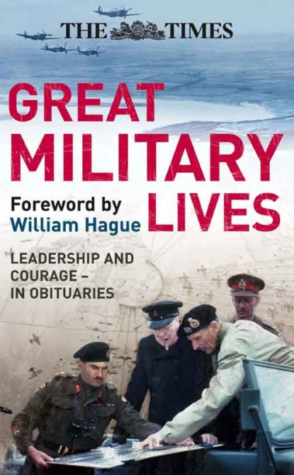 Ian Brunskill The Times Great Military Lives: Leadership and Courage – from Waterloo to the Falklands in Obituaries great military commanders vo nguyen giap a biography