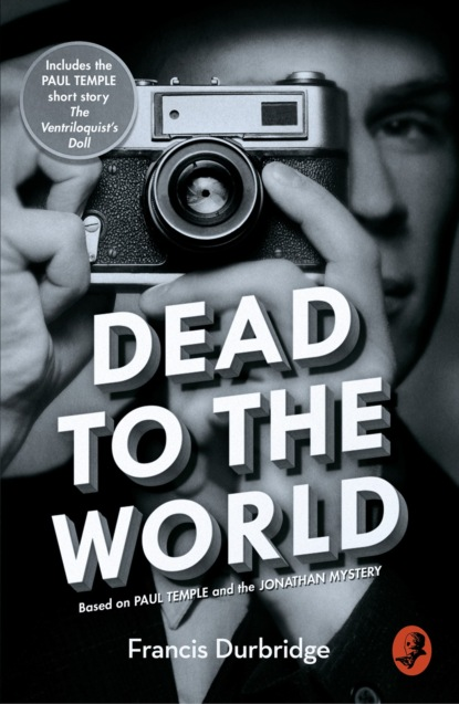 Francis Durbridge Dead to the World: Based on Paul Temple and the Jonathan Mystery francis durbridge paul temple and the jonathan mystery
