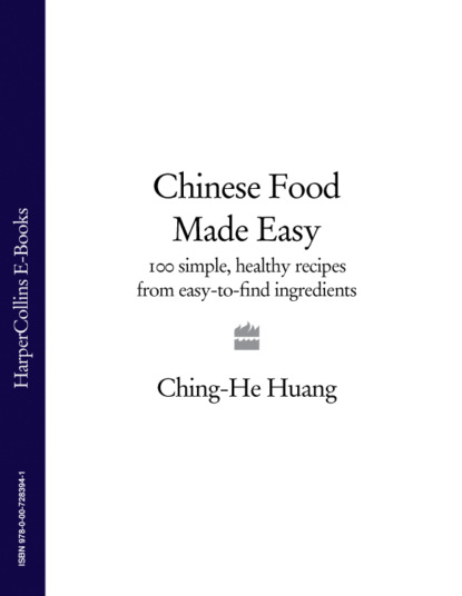 Ching-He Huang Chinese Food Made Easy: 100 simple, healthy recipes from easy-to-find ingredients chinese food dishes book chinese pasta chinese cooking book for cooking food recipes free shipping