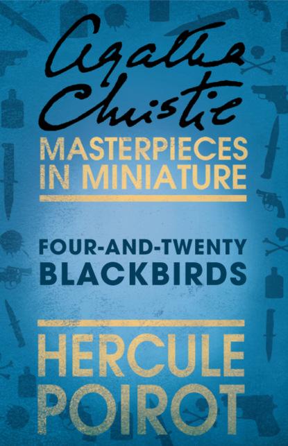 Агата Кристи Four-and-Twenty Blackbirds: A Hercule Poirot Short Story sophie fox sea that old time child roberta