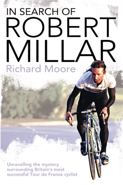 цена на Richard Moore In Search of Robert Millar: Unravelling the Mystery Surrounding Britain's Most Successful Tour de France Cyclist