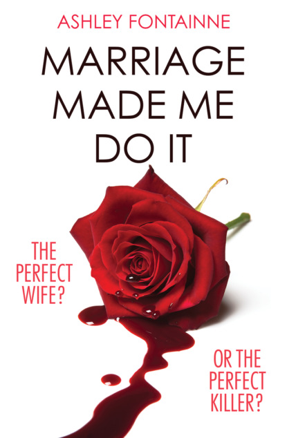Ashley Fontainne Marriage Made Me Do It: An addictive dark comedy you will devour in one sitting carol r hughes home will never be the same again