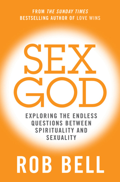 Rob Bell Sex God: Exploring the Endless Questions Between Spirituality and Sexuality недорого