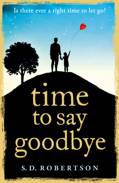 S.D. Robertson Time to Say Goodbye: a heart-rending novel about a father's love for his daughter cathy glass will you love me the story of my adopted daughter lucy part 1 of 3