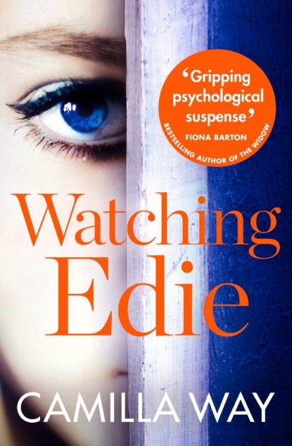 Camilla Way Watching Edie: The most unsettling psychological thriller you'll read this year