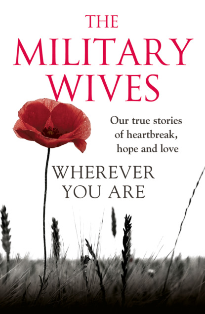 The Wives Military Wherever You Are: The Military Wives: Our true stories of heartbreak, hope and love недорого