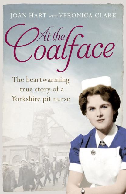 Veronica Clark At the Coalface: The memoir of a pit nurse