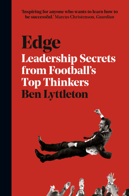 Ben Lyttleton Edge: Leadership Secrets from Footballs's Top Thinkers david berke developing leadership talent