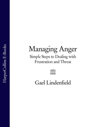 Gael Lindenfield Managing Anger: Simple Steps to Dealing with Frustration and Threat недорого