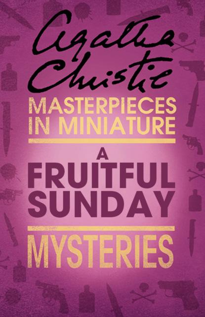 Агата Кристи A Fruitful Sunday: An Agatha Christie Short Story агата кристи next to a dog an agatha christie short story