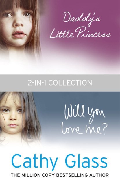 Cathy Glass Daddy's Little Princess and Will You Love Me 2-in-1 Collection cathy glass will you love me the story of my adopted daughter lucy part 1 of 3