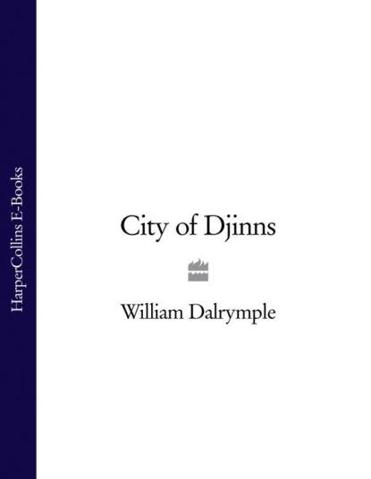 Фото - William Dalrymple City of Djinns edward william tullidge the history of salt lake city and its founders volume 2