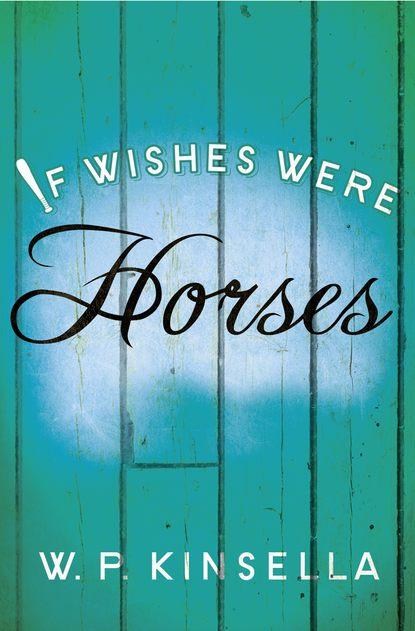 W. Kinsella P. If Wishes Were Horses joe rino a cup of joe
