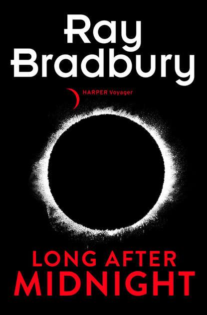 Фото - Рэй Брэдбери Long After Midnight bradbury ray from the dust returned