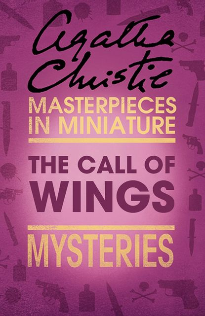 Агата Кристи The Call of Wings: An Agatha Christie Short Story agatha christie man in the mist
