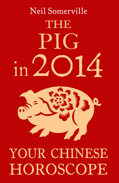 Neil Somerville The Pig in 2014: Your Chinese Horoscope neil somerville the pig in 2014 your chinese horoscope