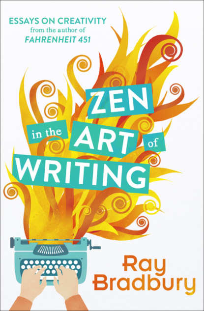 Рэй Брэдбери Zen in the Art of Writing ian mcneely the emancipation of writing