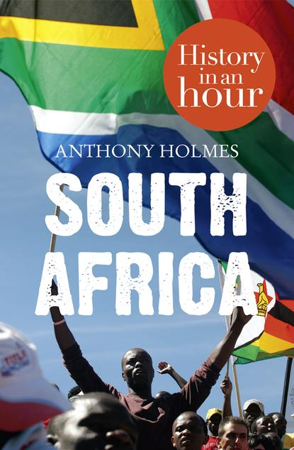 Anthony Holmes South Africa: History in an Hour samuel g goodrich history of the indians of north and south america