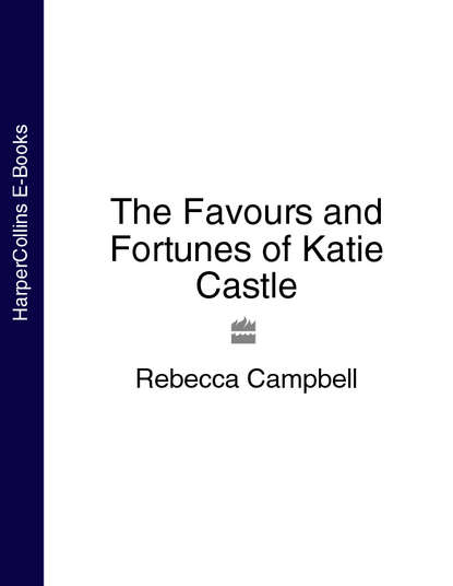 Rebecca Campbell The Favours and Fortunes of Katie Castle rebecca campbell the favours and fortunes of katie castle