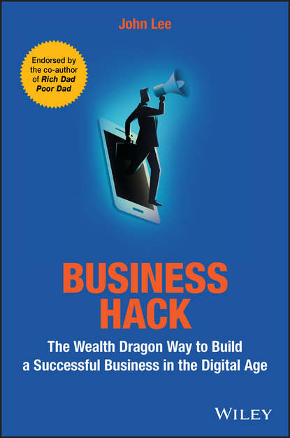 John Lee Business Hack. The Wealth Dragon Way to Build a Successful Business in the Digital Age marty weintraub the complete social media community manager s guide essential tools and tactics for business success