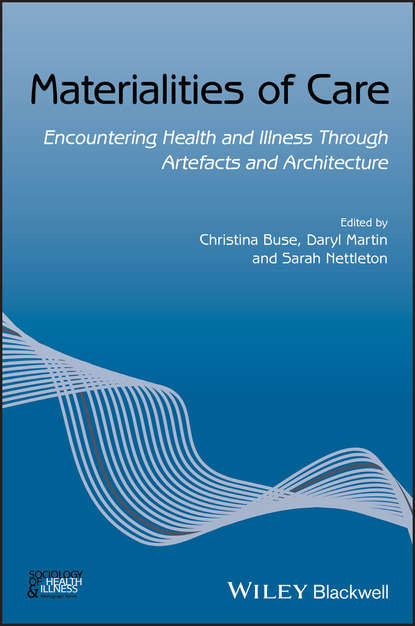 Sarah Nettleton Materialities of Care. Encountering Health and Illness Through Artefacts and Architecture wenger etienne communities of practice in health and social care