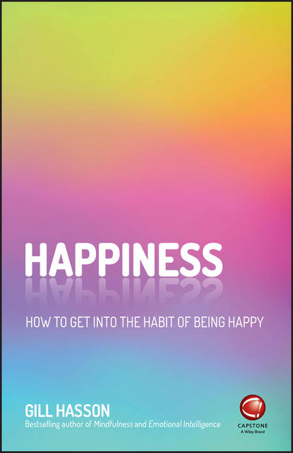 Джил Хессон Happiness. How to Get Into the Habit of Being Happy barbara goosen shelby how to transform your life six steps to lasting happiness