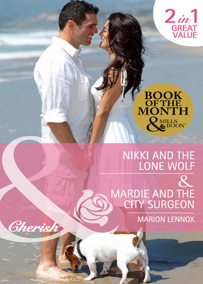 Marion Lennox Nikki and the Lone Wolf / Mardie and the City Surgeon: Nikki and the Lone Wolf / Mardie and the City Surgeon
