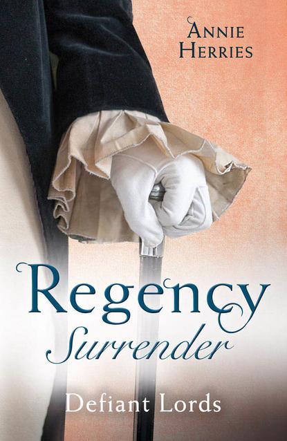 Anne Herries Regency Surrender: Defiant Lords: His Unusual Governess / Claiming the Chaperon's Heart anne herries claiming the chaperon s heart