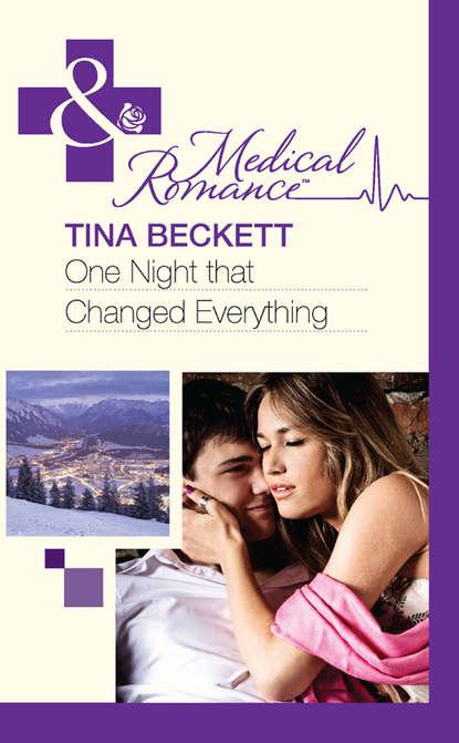 Tina Beckett One Night That Changed Everything tina beckett the doctor s forbidden temptation