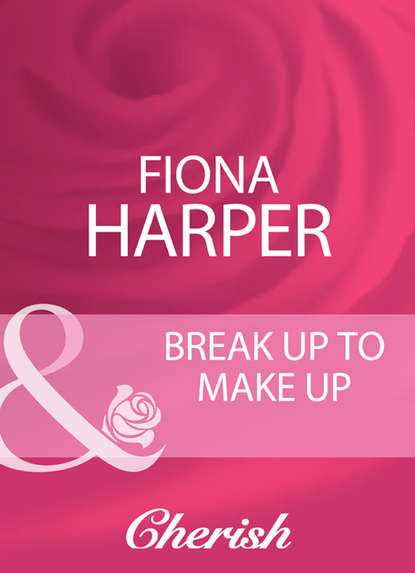 Fiona Harper Break Up To Make Up fiona harper break up to make up