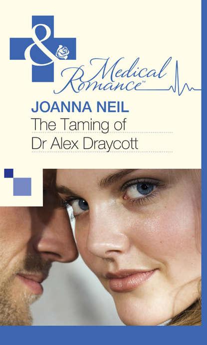 Joanna Neil The Taming of Dr Alex Draycott недорого