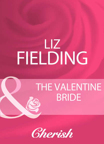 Liz Fielding The Valentine Bride m l abbé trochon bellegarde the adopted indian boy a canadian tale vol ii