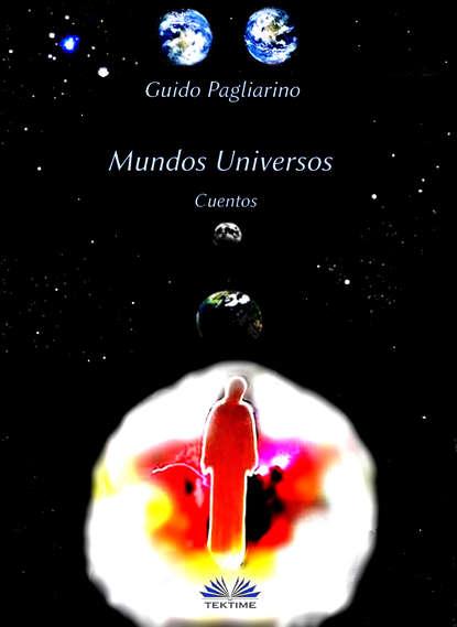 Guido Pagliarino Mundos Universos guido pagliarino il vento dell amore – saggio