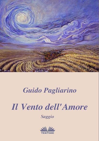 Guido Pagliarino Il Vento Dell'Amore guido pagliarino il vento dell amore – saggio