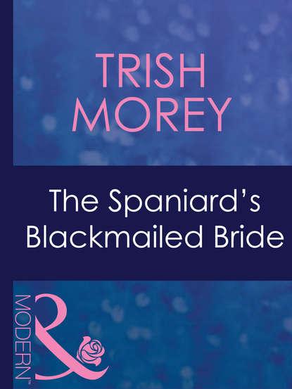 Trish Morey The Spaniard's Blackmailed Bride patrick slater the yellow briar