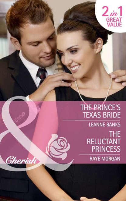 Raye Morgan The Prince's Texas Bride / The Reluctant Princess: The Prince's Texas Bride / The Reluctant Princess недорого