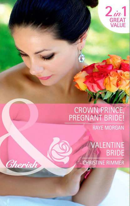 Фото - Raye Morgan Crown Prince, Pregnant Bride! / Valentine Bride: Crown Prince, Pregnant Bride! / Valentine Bride lisa laurel kaye the prince s bride