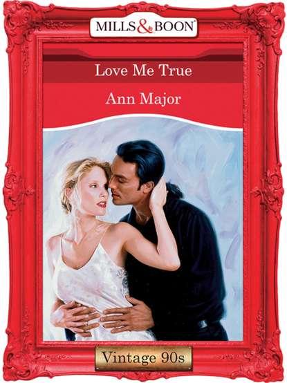 Ann Major Love Me True