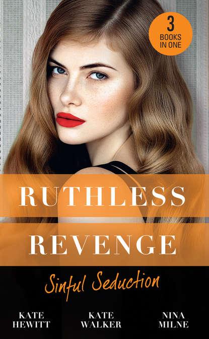 Кейт Хьюит Ruthless Revenge: Sinful Seduction: Demetriou Demands His Child / Olivero's Outrageous Proposal / Rafael's Contract Bride кейт хьюит the greek tycoon s convenient bride