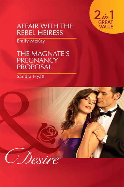 Emily McKay Affair with the Rebel Heiress / The Magnate's Pregnancy Proposal: Affair with the Rebel Heiress / The Magnate's Pregnancy Proposal fiona brand takeover in the boardroom an heiress for his empire