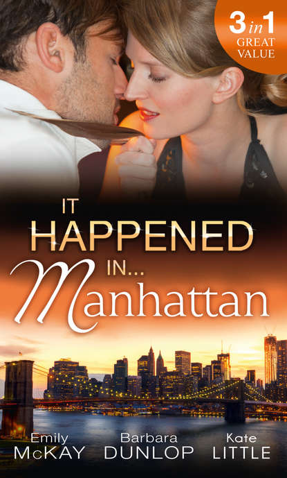 Emily McKay It Happened in Manhattan: Affair with the Rebel Heiress / The Billionaire's Bidding / Tall, Dark & Cranky fiona brand takeover in the boardroom an heiress for his empire