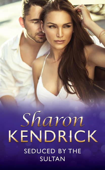 Sharon Kendrick Seduced by the Sultan sharon kendrick the desert king s virgin bride