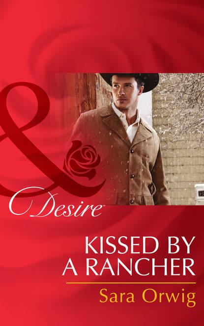 Sara Orwig Kissed by a Rancher sara orwig a texan in her bed