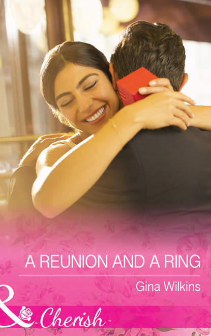 GINA WILKINS A Reunion and a Ring gina wilkins a reunion and a ring