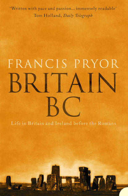 Francis Pryor Britain BC: Life in Britain and Ireland Before the Romans francis pryor paths to the past