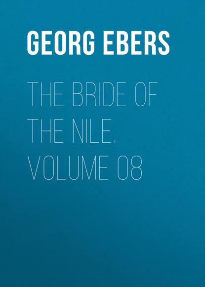 Georg Ebers The Bride of the Nile. Volume 08 georg ebers the greatest historical novels of georg ebers