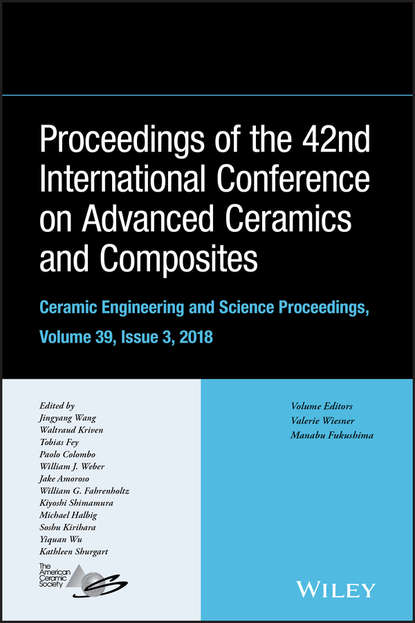 Paolo Colombo Proceeding of the 42nd International Conference on Advanced Ceramics and Composites, Ceramic Engineering and Science Proceedings, Issue 3 summarized proceedings and a directory of members issue 36