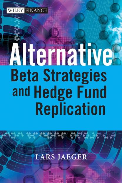 Фото - Lars Jaeger Alternative Beta Strategies and Hedge Fund Replication douglas cumming private equity fund types risks and returns and regulation